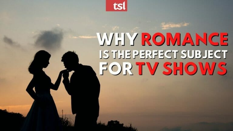 Why Romance is the Perfect Subject for TV Shows