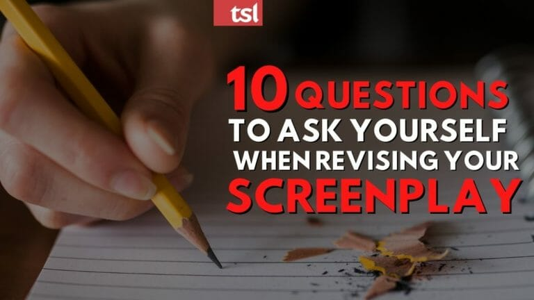 10 Questions to Ask Yourself When Revising Your Screenplay